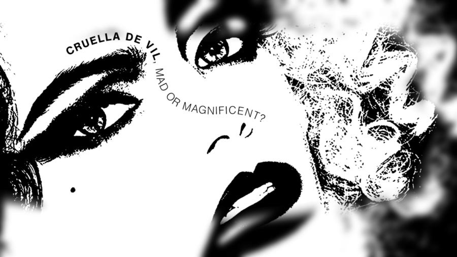 Cruella de Vil, Mad or Magnificent?
